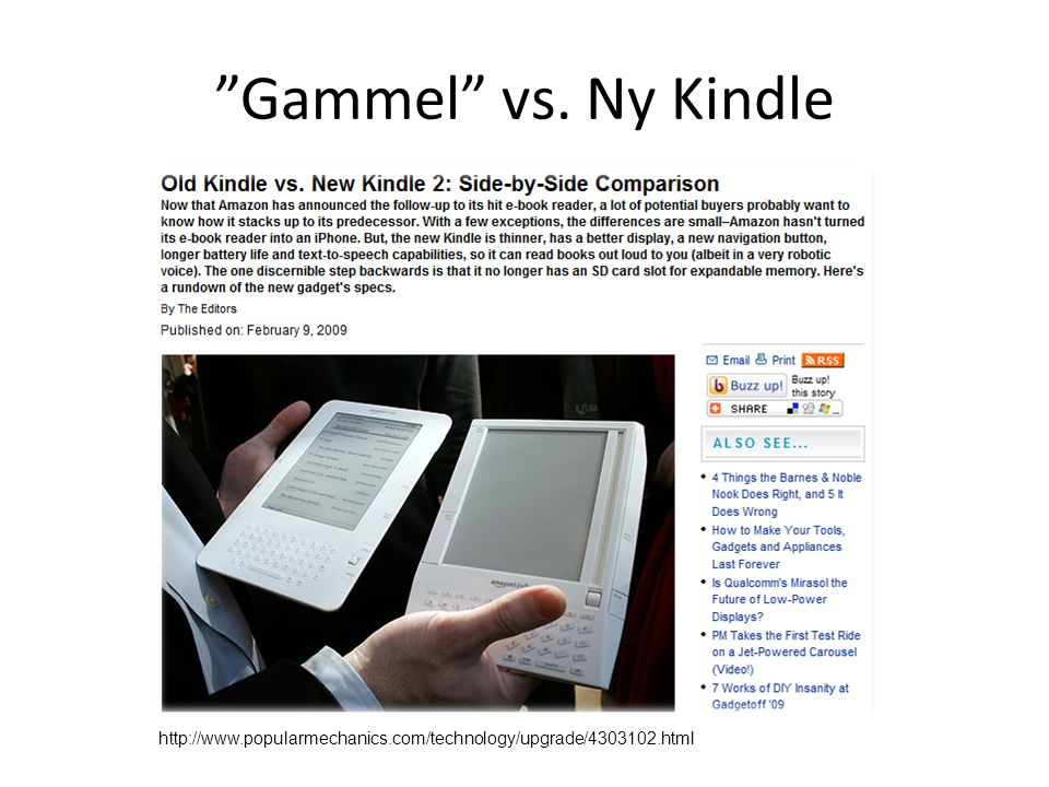 Gammel vs. Ny Kindle http://www.popularmechanics.com/technology/upgrade/4303102.html