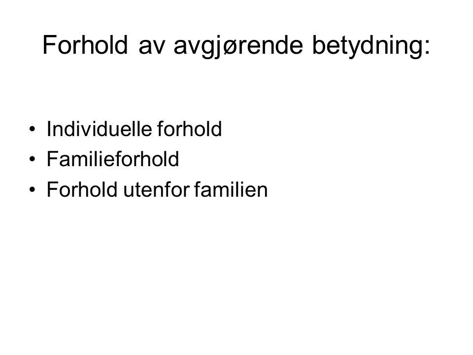 Forhold av avgjørende betydning: Individuelle forhold Familieforhold Forhold utenfor familien