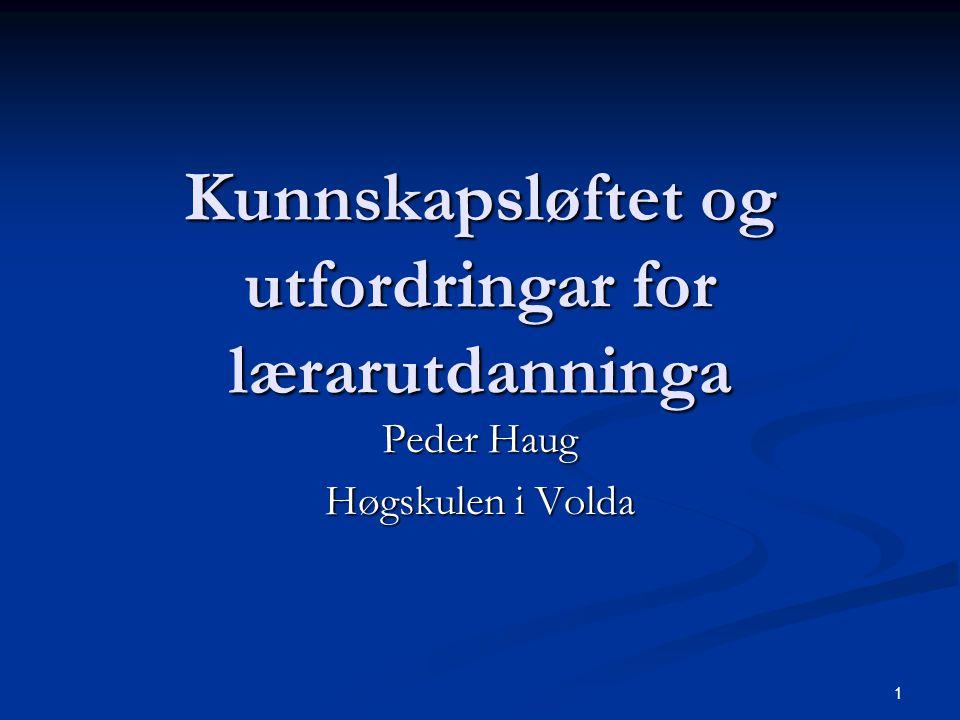 1 Kunnskapsløftet og utfordringar for lærarutdanninga Peder Haug Høgskulen i Volda