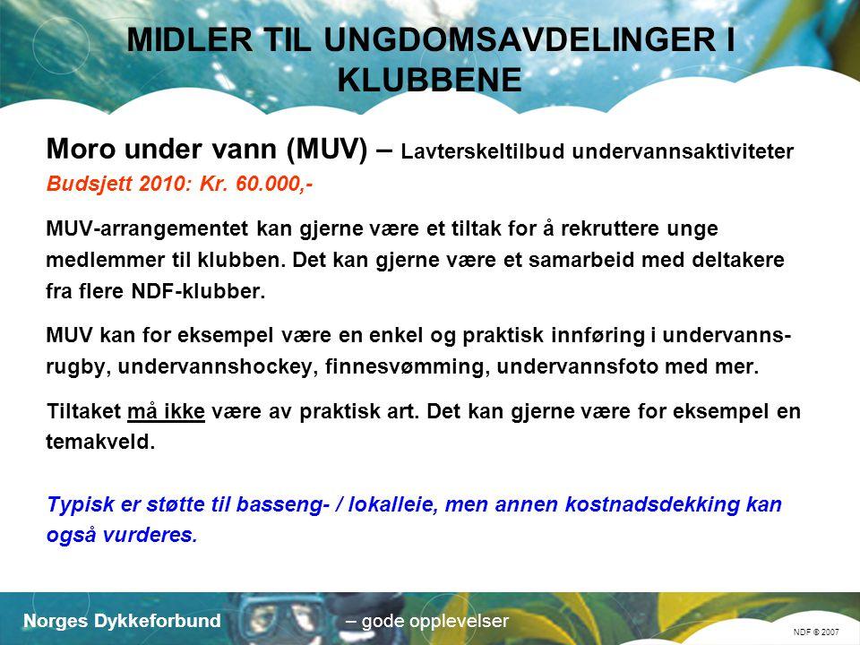 Norges Dykkeforbund NDF © 2007 – gode opplevelser MIDLER TIL UNGDOMSAVDELINGER I KLUBBENE Moro under vann (MUV) – Lavterskeltilbud undervannsaktiviteter Budsjett 2010: Kr.