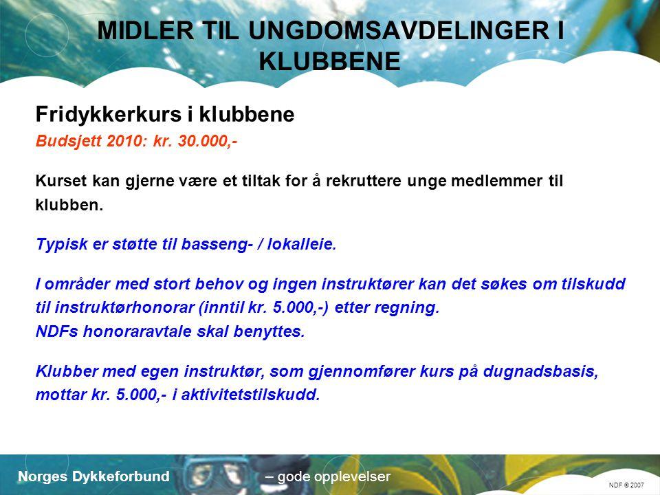 Norges Dykkeforbund NDF © 2007 – gode opplevelser MIDLER TIL UNGDOMSAVDELINGER I KLUBBENE Fridykkerkurs i klubbene Budsjett 2010: kr.