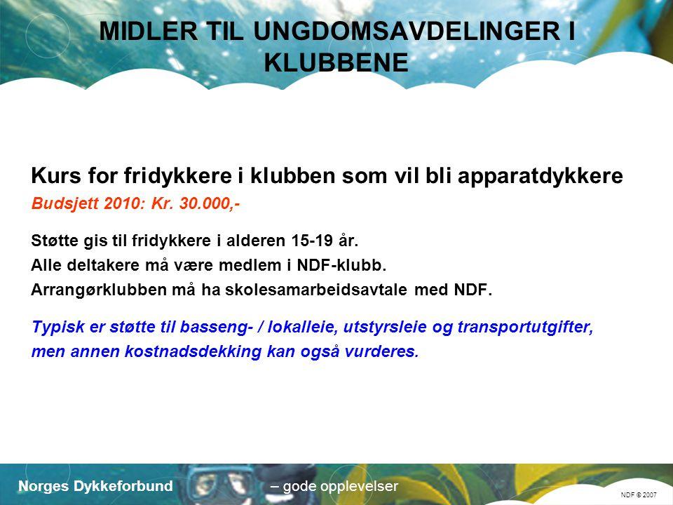 Norges Dykkeforbund NDF © 2007 – gode opplevelser MIDLER TIL UNGDOMSAVDELINGER I KLUBBENE Kurs for fridykkere i klubben som vil bli apparatdykkere Budsjett 2010: Kr.
