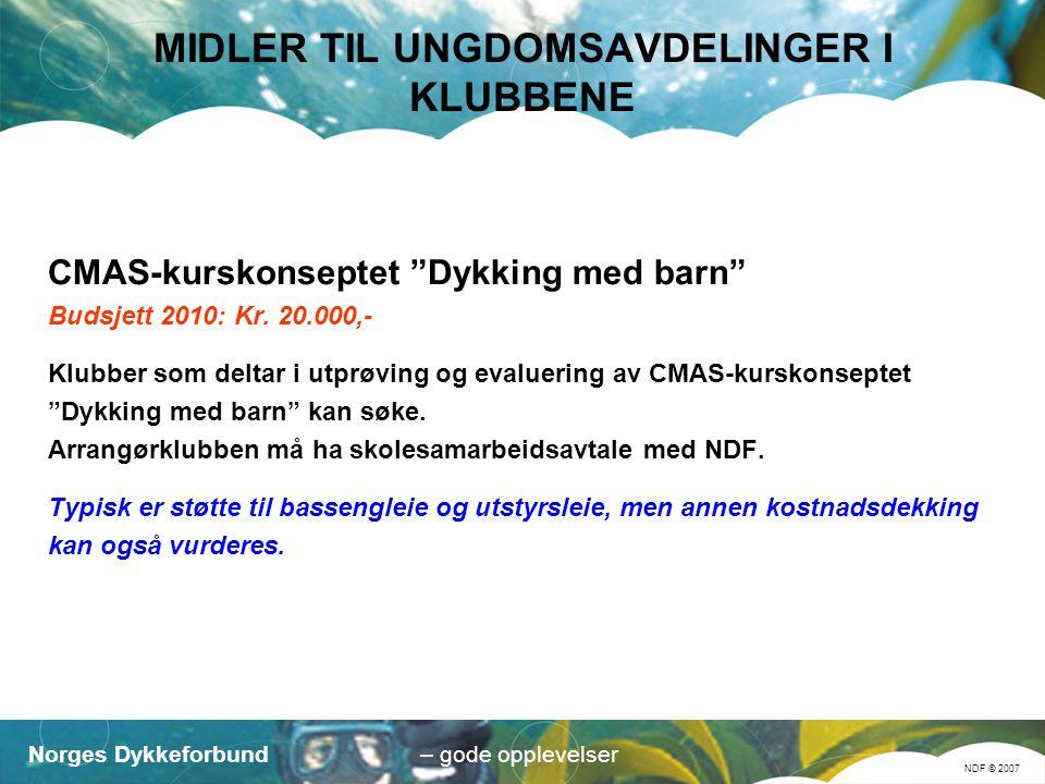 Norges Dykkeforbund NDF © 2007 – gode opplevelser MIDLER TIL UNGDOMSAVDELINGER I KLUBBENE CMAS-kurskonseptet Dykking med barn Budsjett 2010: Kr.