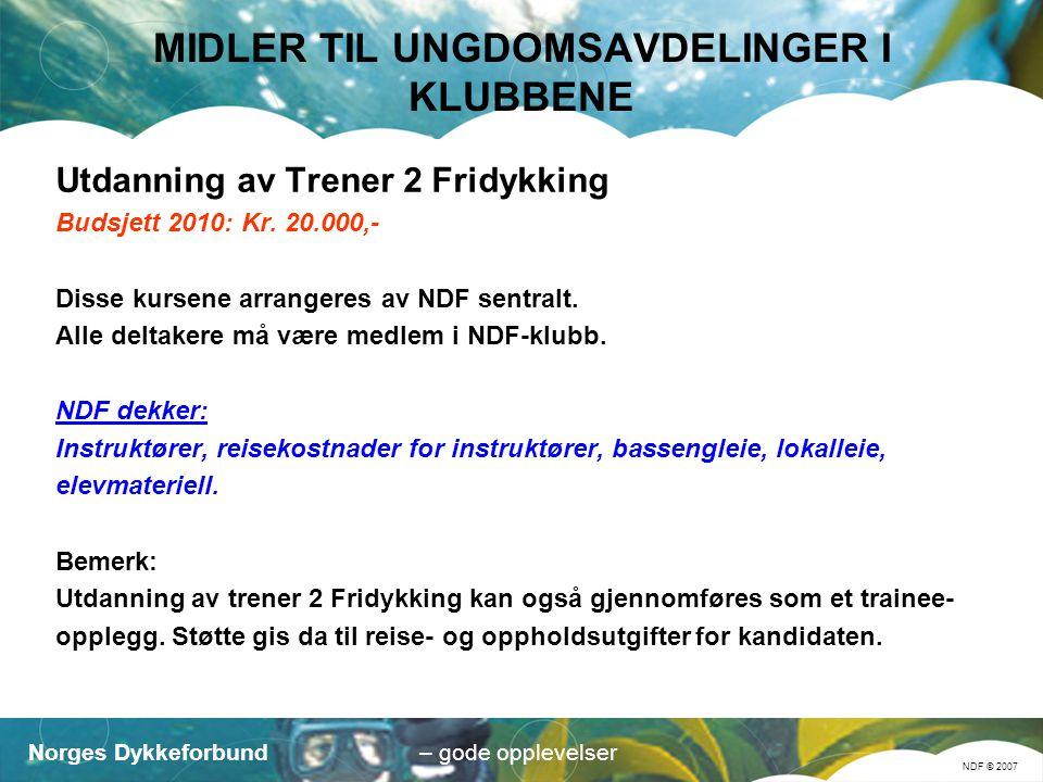 Norges Dykkeforbund NDF © 2007 – gode opplevelser MIDLER TIL UNGDOMSAVDELINGER I KLUBBENE Utdanning av Trener 2 Fridykking Budsjett 2010: Kr.