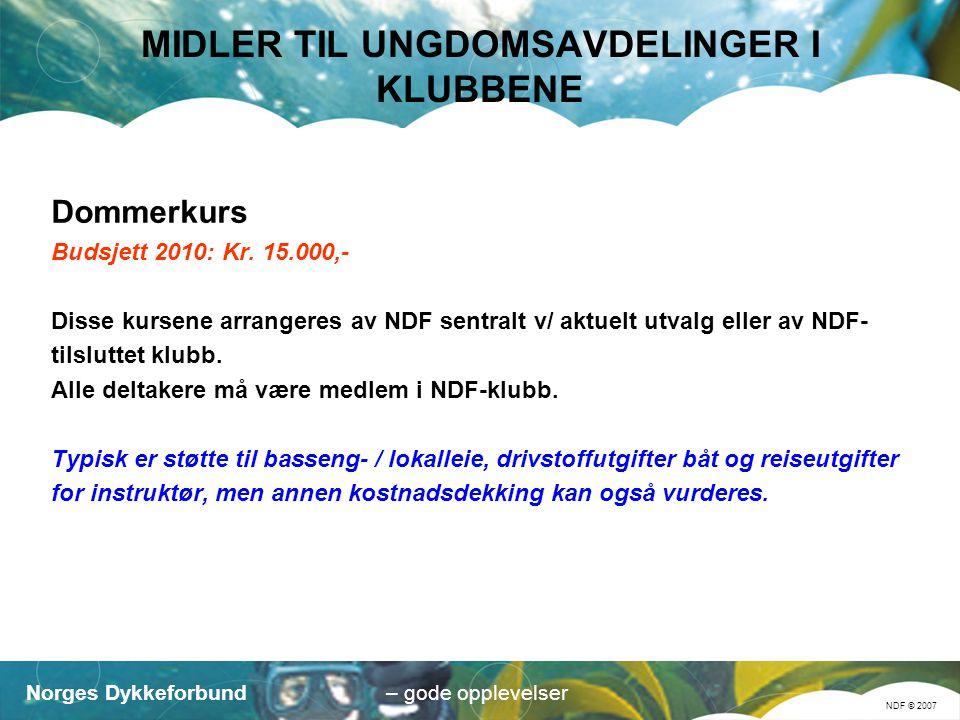 Norges Dykkeforbund NDF © 2007 – gode opplevelser MIDLER TIL UNGDOMSAVDELINGER I KLUBBENE Dommerkurs Budsjett 2010: Kr.