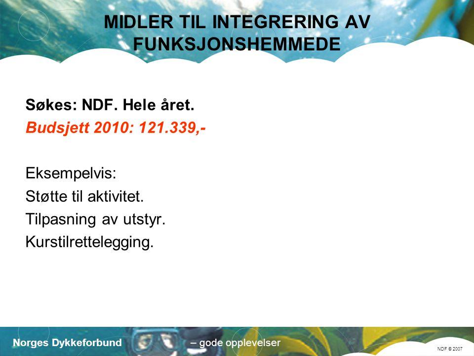Norges Dykkeforbund NDF © 2007 – gode opplevelser MIDLER TIL INTEGRERING AV FUNKSJONSHEMMEDE Søkes: NDF.