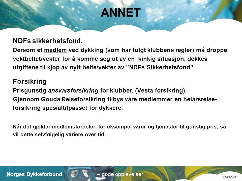 Norges Dykkeforbund NDF © 2007 – gode opplevelser ANNET NDFs sikkerhetsfond.