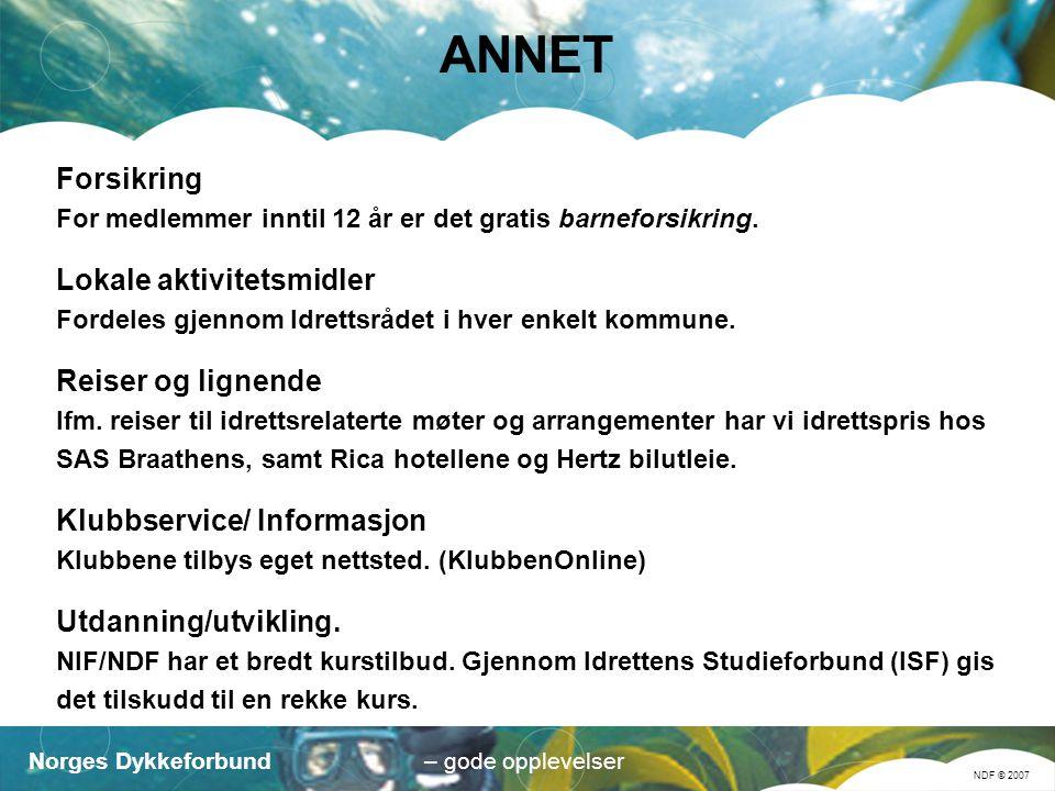 Norges Dykkeforbund NDF © 2007 – gode opplevelser ANNET Forsikring For medlemmer inntil 12 år er det gratis barneforsikring.