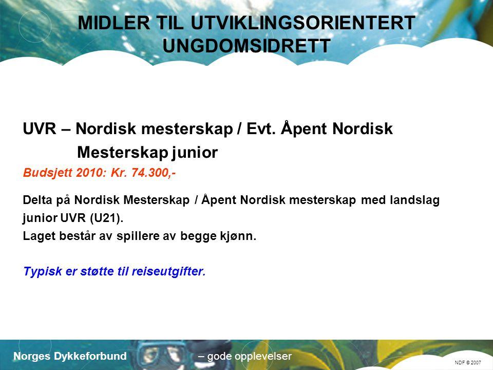 Norges Dykkeforbund NDF © 2007 – gode opplevelser MIDLER TIL UTVIKLINGSORIENTERT UNGDOMSIDRETT UVR – Nordisk mesterskap / Evt.