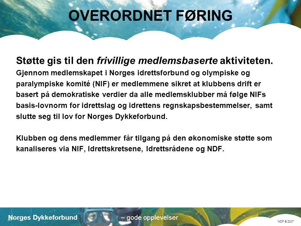 Norges Dykkeforbund NDF © 2007 – gode opplevelser OVERORDNET FØRING Støtte gis til den frivillige medlemsbaserte aktiviteten.