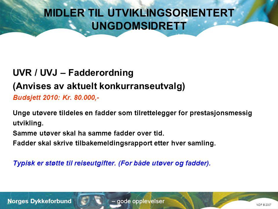 Norges Dykkeforbund NDF © 2007 – gode opplevelser MIDLER TIL UTVIKLINGSORIENTERT UNGDOMSIDRETT UVR / UVJ – Fadderordning (Anvises av aktuelt konkurranseutvalg) Budsjett 2010: Kr.