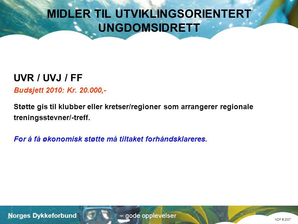 Norges Dykkeforbund NDF © 2007 – gode opplevelser MIDLER TIL UTVIKLINGSORIENTERT UNGDOMSIDRETT UVR / UVJ / FF Budsjett 2010: Kr.