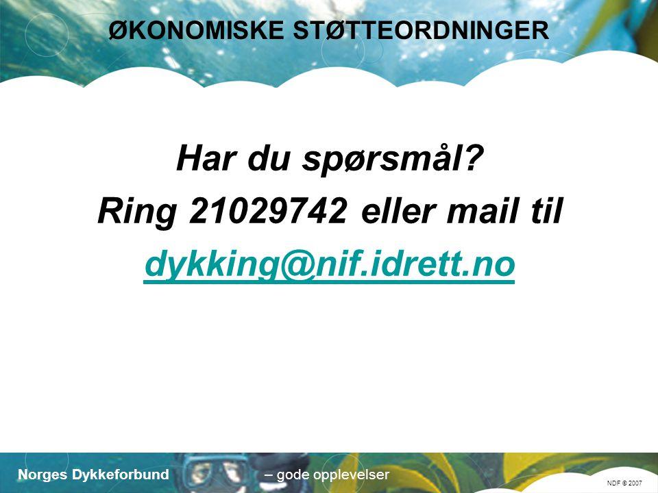 Norges Dykkeforbund NDF © 2007 – gode opplevelser ØKONOMISKE STØTTEORDNINGER Har du spørsmål.