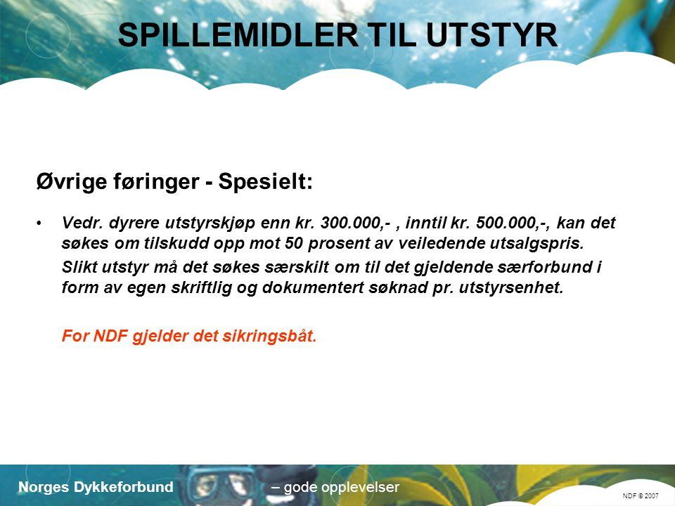 Norges Dykkeforbund NDF © 2007 – gode opplevelser SPILLEMIDLER TIL UTSTYR Øvrige føringer - Spesielt: Vedr.