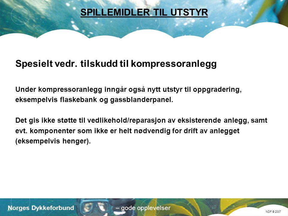 Norges Dykkeforbund NDF © 2007 – gode opplevelser SPILLEMIDLER TIL UTSTYR Spesielt vedr.