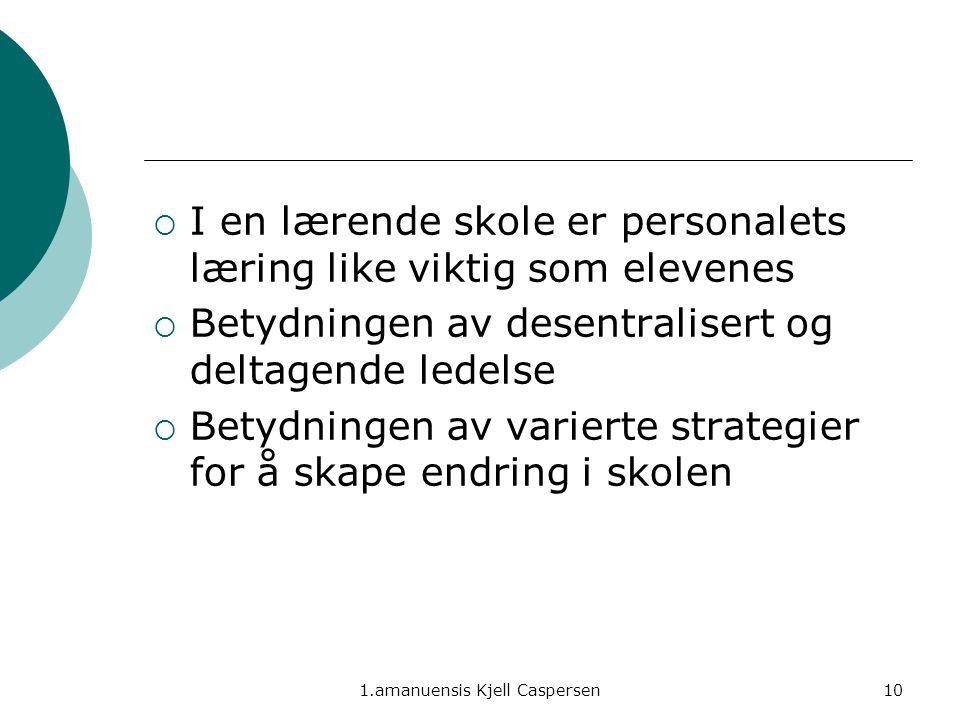 1.amanuensis Kjell Caspersen10  I en lærende skole er personalets læring like viktig som elevenes  Betydningen av desentralisert og deltagende ledel
