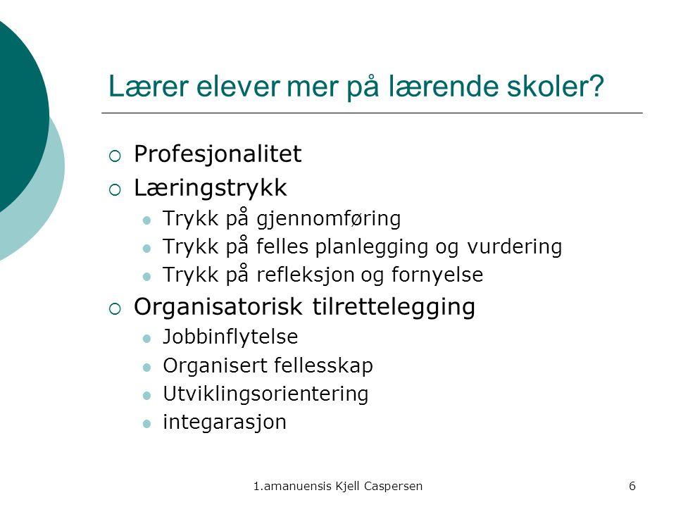 1.amanuensis Kjell Caspersen6 Lærer elever mer på lærende skoler?  Profesjonalitet  Læringstrykk Trykk på gjennomføring Trykk på felles planlegging