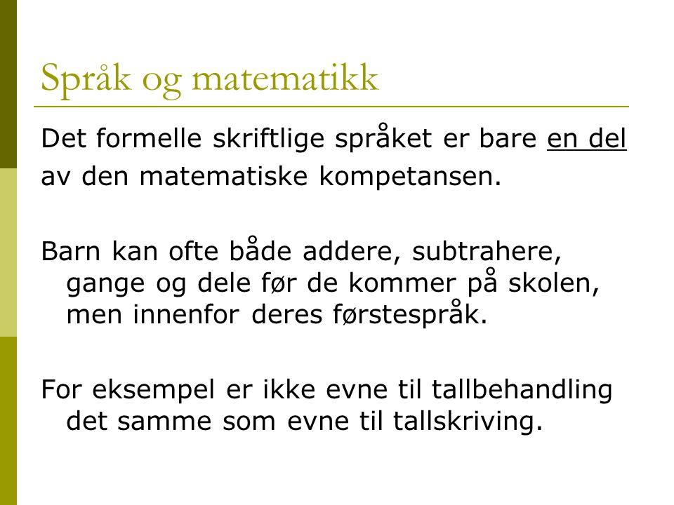 Språk og matematikk Det formelle skriftlige språket er bare en del av den matematiske kompetansen.