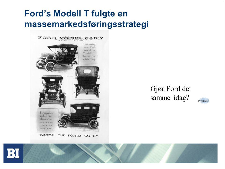 Ford's Modell T fulgte en massemarkedsføringsstrategi Gjør Ford det samme idag?
