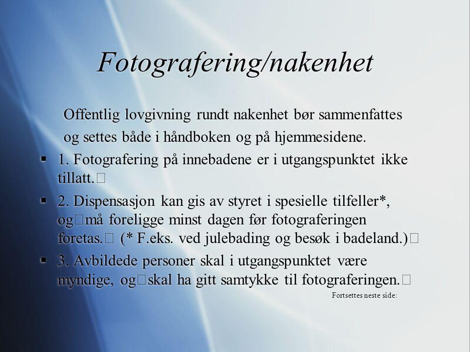 Fotografering/nakenhet Offentlig lovgivning rundt nakenhet bør sammenfattes og settes både i håndboken og på hjemmesidene.