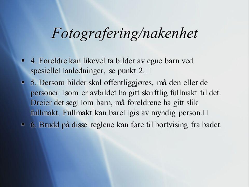 Fotografering/nakenhet  4. Foreldre kan likevel ta bilder av egne barn ved spesielle anledninger, se punkt 2.  5. Dersom bilder skal offentliggjøres