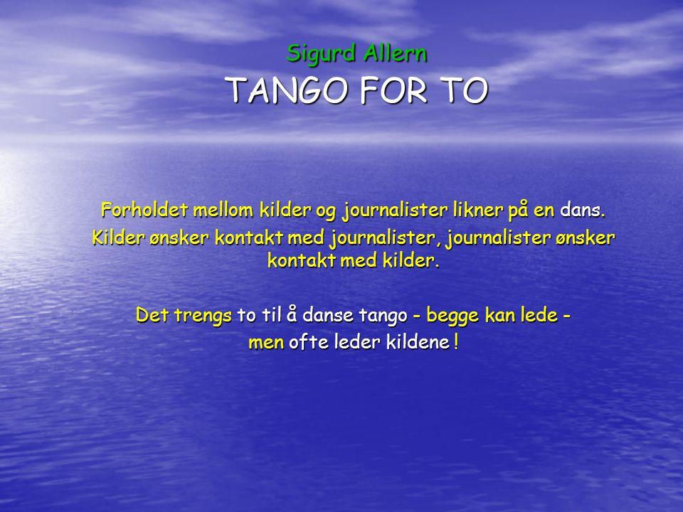 Sigurd Allern TANGO FOR TO Forholdet mellom kilder og journalister likner på en dans.
