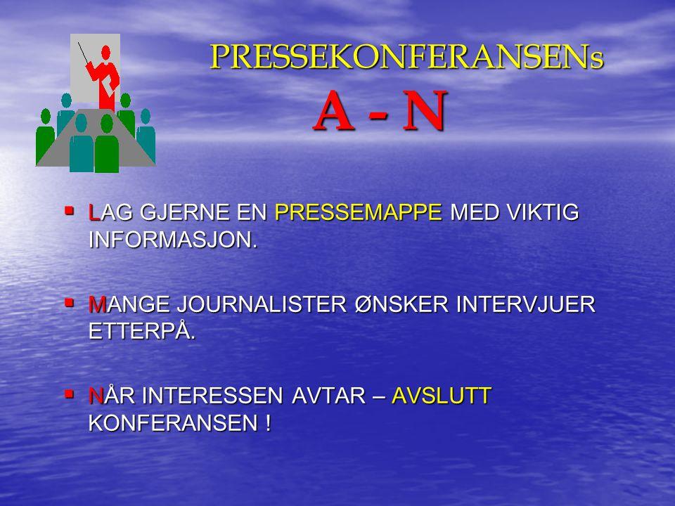 PRESSEKONFERANSENs A - N PRESSEKONFERANSENs A - N  LAG GJERNE EN PRESSEMAPPE MED VIKTIG INFORMASJON.