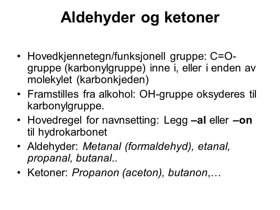 Aldehyder og ketoner Hovedkjennetegn/funksjonell gruppe: C=O- gruppe (karbonylgruppe) inne i, eller i enden av molekylet (karbonkjeden) Framstilles fr