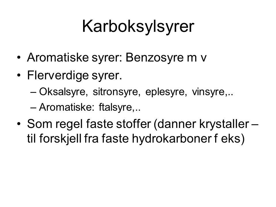 Karboksylsyrer Aromatiske syrer: Benzosyre m v Flerverdige syrer. –Oksalsyre, sitronsyre, eplesyre, vinsyre,.. –Aromatiske: ftalsyre,.. Som regel fast