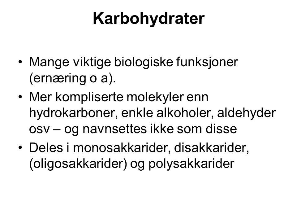 Karbohydrater Mange viktige biologiske funksjoner (ernæring o a). Mer kompliserte molekyler enn hydrokarboner, enkle alkoholer, aldehyder osv – og nav