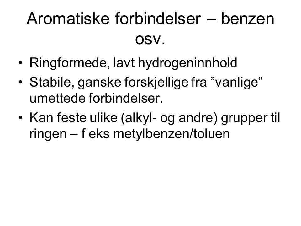 """Aromatiske forbindelser – benzen osv. Ringformede, lavt hydrogeninnhold Stabile, ganske forskjellige fra """"vanlige"""" umettede forbindelser. Kan feste ul"""