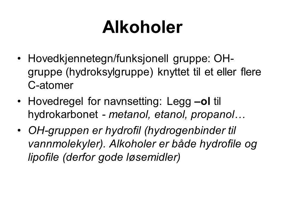 Alkoholer Hovedkjennetegn/funksjonell gruppe: OH- gruppe (hydroksylgruppe) knyttet til et eller flere C-atomer Hovedregel for navnsetting: Legg –ol ti