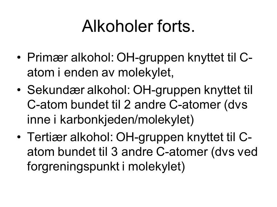 Alkoholer forts. Primær alkohol: OH-gruppen knyttet til C- atom i enden av molekylet, Sekundær alkohol: OH-gruppen knyttet til C-atom bundet til 2 and