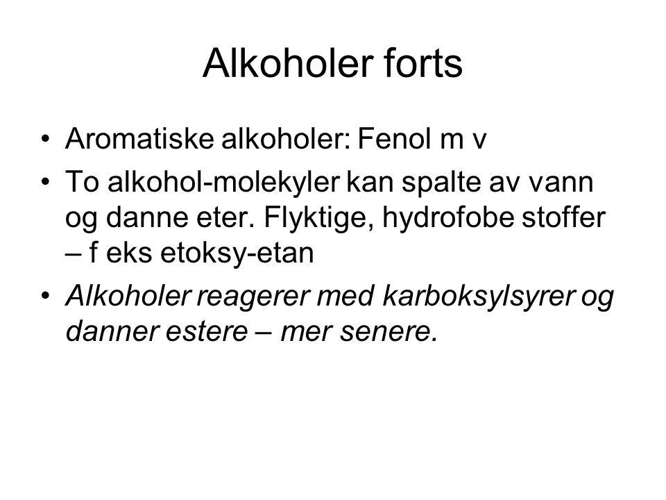 Alkoholer forts Aromatiske alkoholer: Fenol m v To alkohol-molekyler kan spalte av vann og danne eter. Flyktige, hydrofobe stoffer – f eks etoksy-etan