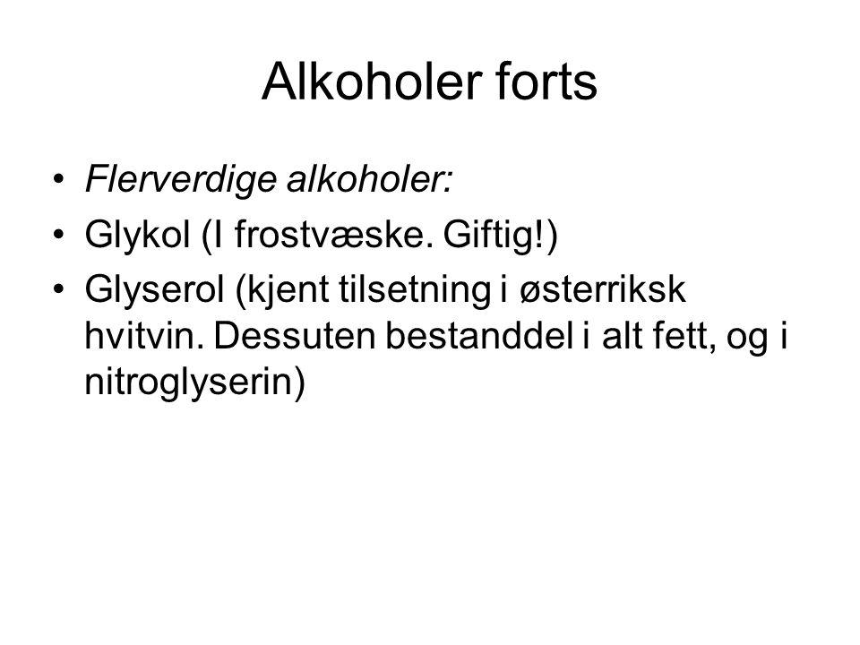 Alkoholer forts Flerverdige alkoholer: Glykol (I frostvæske. Giftig!) Glyserol (kjent tilsetning i østerriksk hvitvin. Dessuten bestanddel i alt fett,