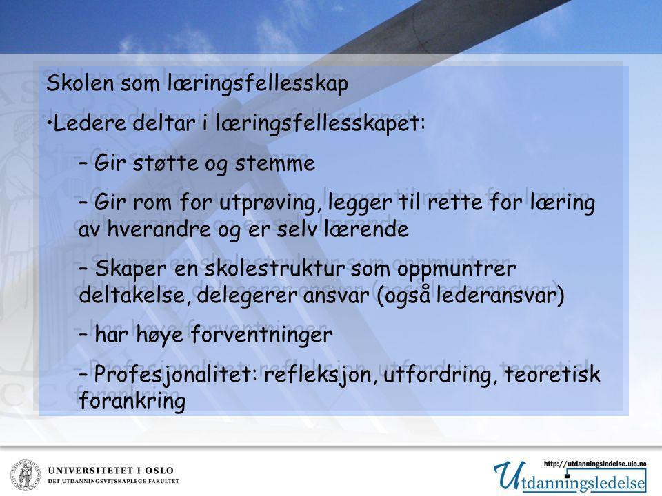 Skolen som læringsfellesskap Ledere deltar i læringsfellesskapet: – Gir støtte og stemme – Gir rom for utprøving, legger til rette for læring av hverandre og er selv lærende – Skaper en skolestruktur som oppmuntrer deltakelse, delegerer ansvar (også lederansvar) – har høye forventninger – Profesjonalitet: refleksjon, utfordring, teoretisk forankring Skolen som læringsfellesskap Ledere deltar i læringsfellesskapet: – Gir støtte og stemme – Gir rom for utprøving, legger til rette for læring av hverandre og er selv lærende – Skaper en skolestruktur som oppmuntrer deltakelse, delegerer ansvar (også lederansvar) – har høye forventninger – Profesjonalitet: refleksjon, utfordring, teoretisk forankring