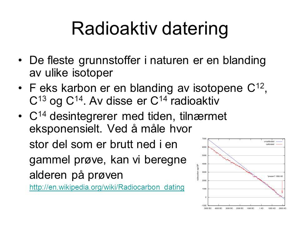 Radioaktiv datering De fleste grunnstoffer i naturen er en blanding av ulike isotoper F eks karbon er en blanding av isotopene C 12, C 13 og C 14.