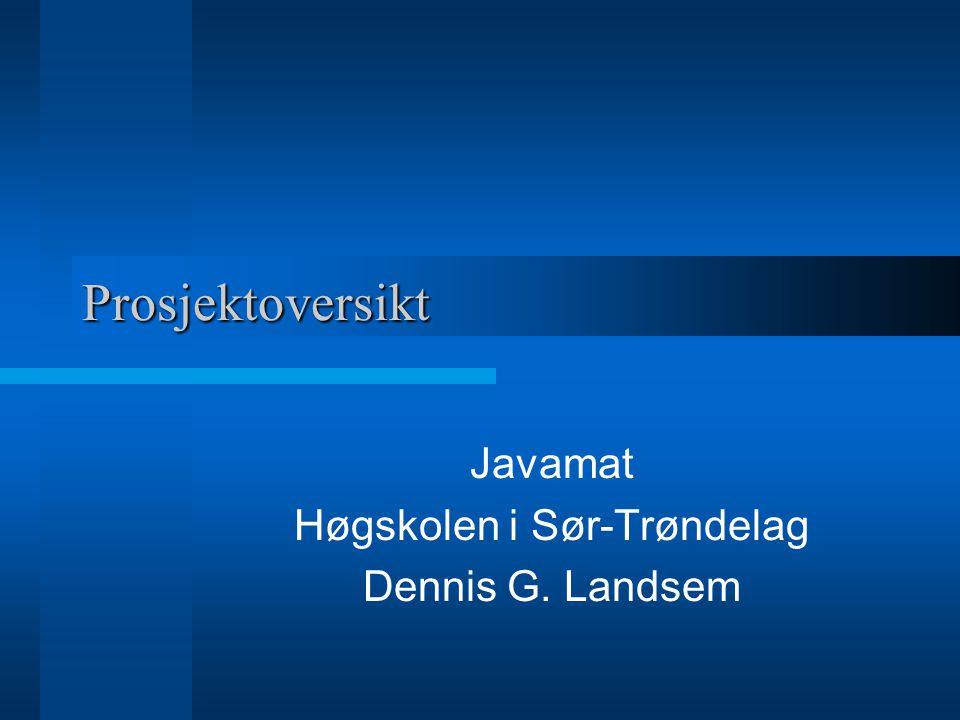 Prosjektoversikt Javamat Høgskolen i Sør-Trøndelag Dennis G. Landsem