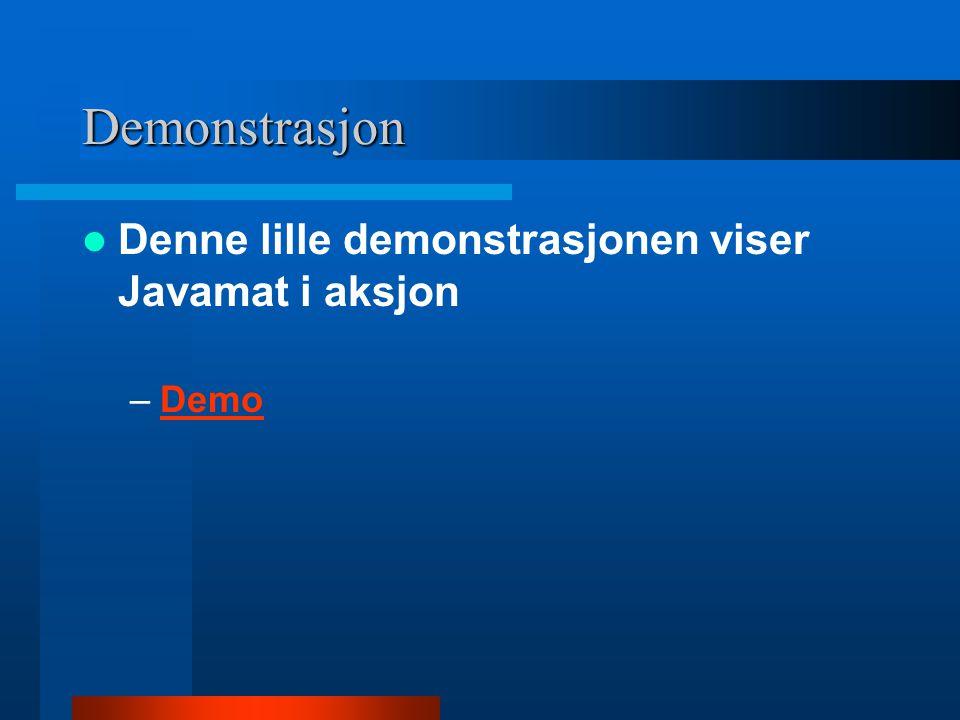 Demonstrasjon Denne lille demonstrasjonen viser Javamat i aksjon –DemoDemo