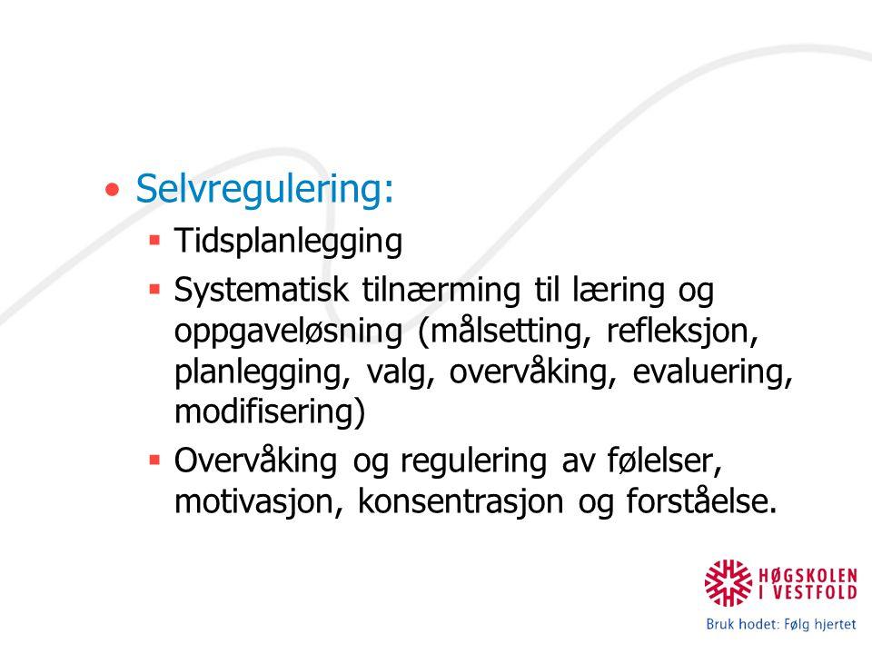 Selvregulering:  Tidsplanlegging  Systematisk tilnærming til læring og oppgaveløsning (målsetting, refleksjon, planlegging, valg, overvåking, evaluering, modifisering)  Overvåking og regulering av følelser, motivasjon, konsentrasjon og forståelse.