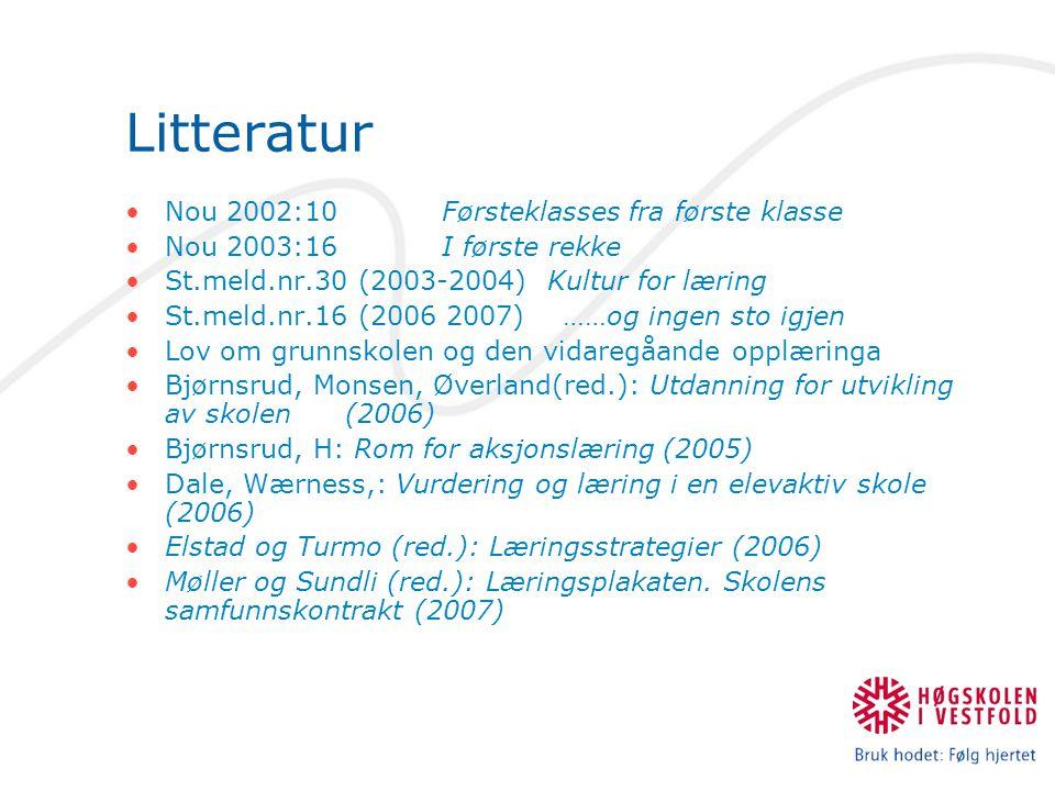 Litteratur Nou 2002:10Førsteklasses fra første klasse Nou 2003:16I første rekke St.meld.nr.30 (2003-2004)Kultur for læring St.meld.nr.16 (2006 2007) ……og ingen sto igjen Lov om grunnskolen og den vidaregåande opplæringa Bjørnsrud, Monsen, Øverland(red.): Utdanning for utvikling av skolen (2006) Bjørnsrud, H: Rom for aksjonslæring (2005) Dale, Wærness,: Vurdering og læring i en elevaktiv skole (2006) Elstad og Turmo (red.): Læringsstrategier (2006) Møller og Sundli (red.): Læringsplakaten.