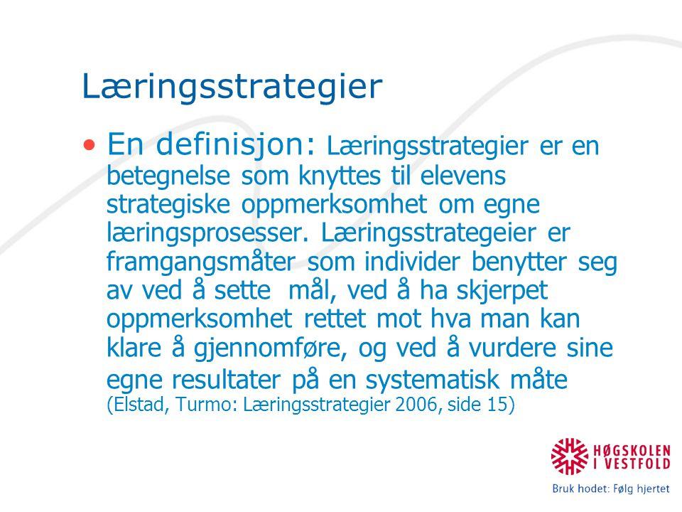 Læringsstrategier En definisjon: Læringsstrategier er en betegnelse som knyttes til elevens strategiske oppmerksomhet om egne læringsprosesser.