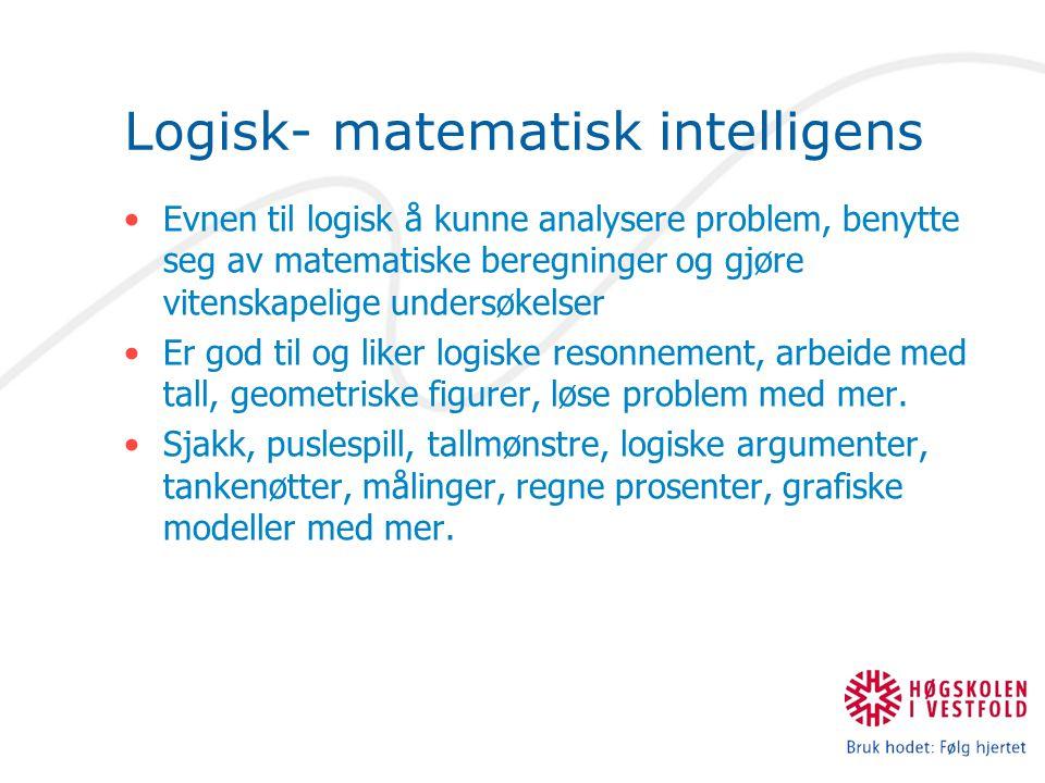 Logisk- matematisk intelligens Evnen til logisk å kunne analysere problem, benytte seg av matematiske beregninger og gjøre vitenskapelige undersøkelser Er god til og liker logiske resonnement, arbeide med tall, geometriske figurer, løse problem med mer.