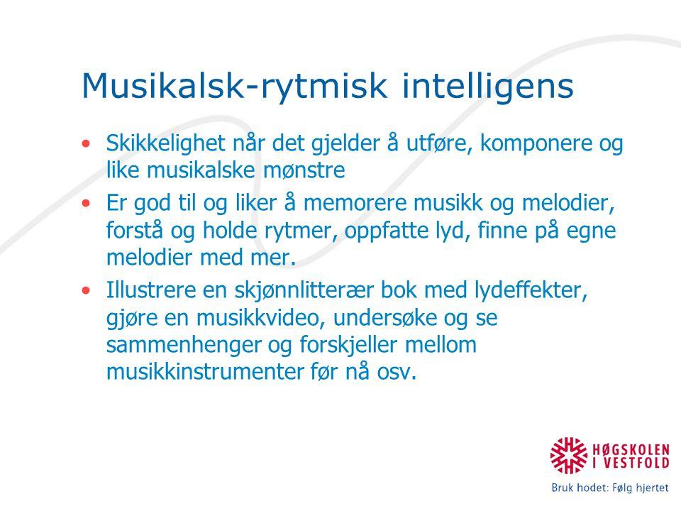 Musikalsk-rytmisk intelligens Skikkelighet når det gjelder å utføre, komponere og like musikalske mønstre Er god til og liker å memorere musikk og melodier, forstå og holde rytmer, oppfatte lyd, finne på egne melodier med mer.