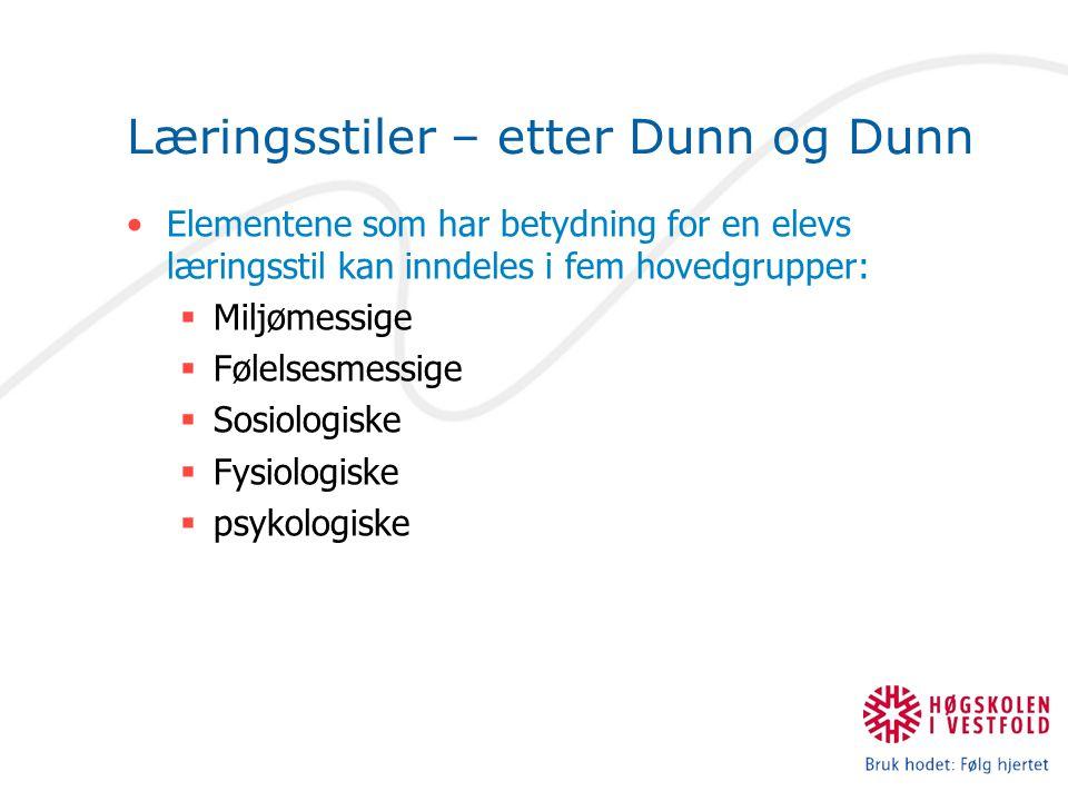 Læringsstiler – etter Dunn og Dunn Elementene som har betydning for en elevs læringsstil kan inndeles i fem hovedgrupper:  Miljømessige  Følelsesmessige  Sosiologiske  Fysiologiske  psykologiske