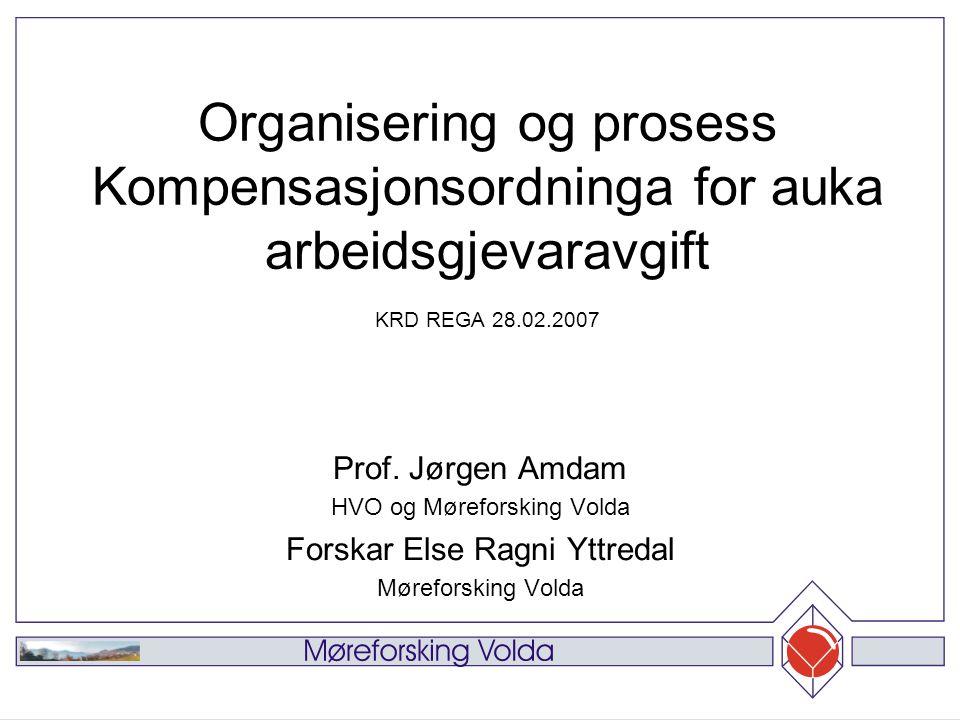 Organisering og prosess Kompensasjonsordninga for auka arbeidsgjevaravgift KRD REGA 28.02.2007 Prof.