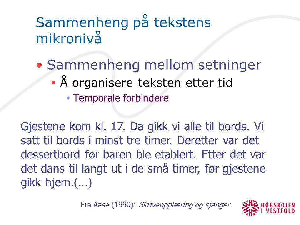 Sammenheng på tekstens mikronivå Sammenheng mellom setninger  Å organisere teksten etter tid  Temporale forbindere Gjestene kom kl. 17. Da gikk vi a