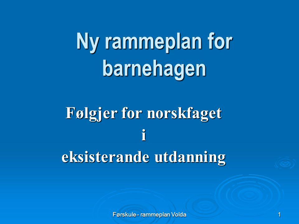 Førskule - rammeplan Volda1 Ny rammeplan for barnehagen Følgjer for norskfaget i eksisterande utdanning