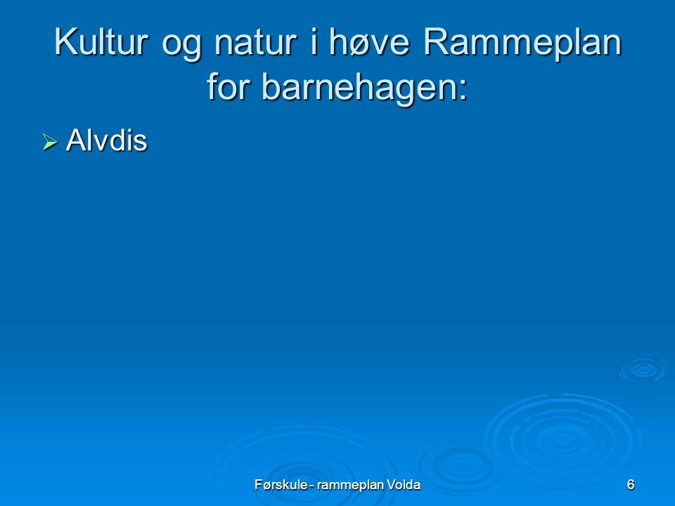 Førskule - rammeplan Volda6 Kultur og natur i høve Rammeplan for barnehagen:  Alvdis