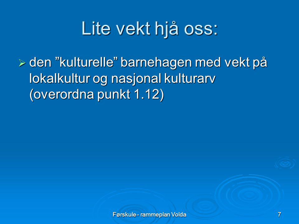 """Førskule - rammeplan Volda7 Lite vekt hjå oss:  den """"kulturelle"""" barnehagen med vekt på lokalkultur og nasjonal kulturarv (overordna punkt 1.12)"""